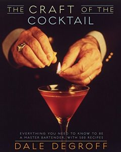 THE CRAFT OF THE COCKTAIL (Dale DeGroff)